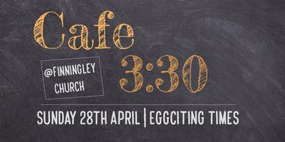 Cafe 3:30 April Eggciting Times