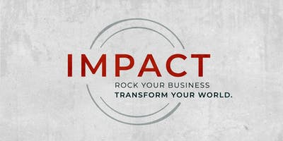 IMPACT 2019: Rock Your Business and Transform Your World!