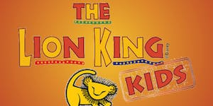 Lion King KIDS Tickets Saturday, May 11th at 7:00pm