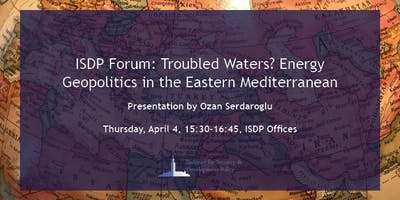 ISDP Forum:Troubled Waters? Energy Geopolitics in the Eastern Mediterranean