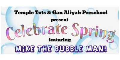 Celebrate Spring with Mike the Bubble Man!