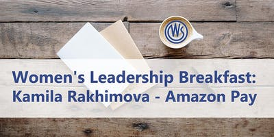 Women's Leadership Breakfast: Kamila Rakhimova (Amazon Pay)