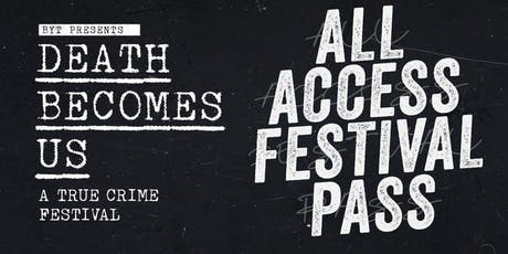 2019 ALL ACCESS PASS Death Becomes Us: True Crime Festival D.C. tickets