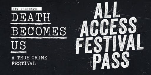 SOLD OUT! 2019 ALL ACCESS PASS Death Becomes Us: True Crime Festival D.C.