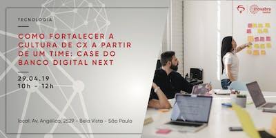 Como fortalecer a cultura de CX a partir de um time: case do banco digital next