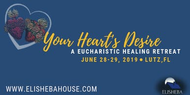 Your Heart's Desire, a Eucharistic Healing Retreat - 2019
