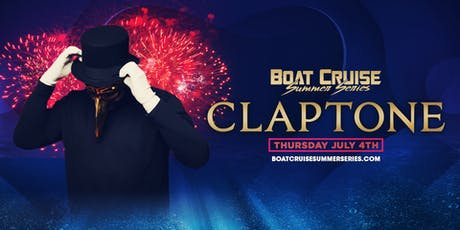CLAPTONE | 4th of July | Boat Cruise Summer Series | 7.4.19 | 21+ tickets