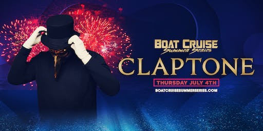 CLAPTONE | 4th of July | Boat Cruise Summer Series | 7.4.19 | 21+