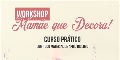 Workshop Mamãe que Decora!