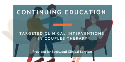 Targeted Clinical Interventions in Couples Therapy