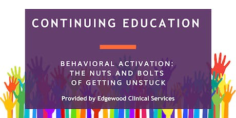 Behavioral Activation: The Nuts and Bolts of Getting Unstuck tickets