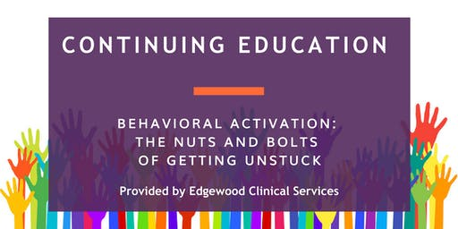 Behavioral Activation: The Nuts and Bolts of Getting Unstuck