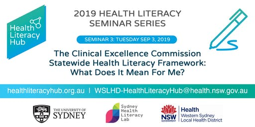 Seminar 3: The Clinical Excellence Commission Statewide Health Literacy Framework: What Does It Mean For Me?