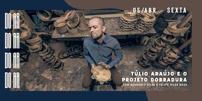 DO AR apresenta Túlio Araújo e Projeto Dobradura