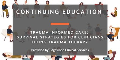 Trauma Informed Care: Survival Strategies in Trauma Therapy