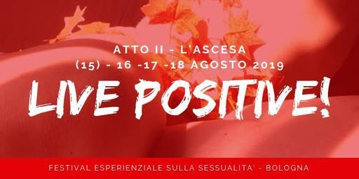 Live Positive! Festival sulla sessualità - Bologna - L'Ascesa