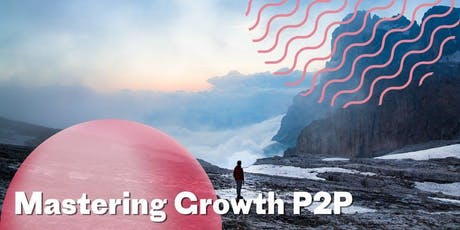 P2P Roundtable + Mastering Growth Marketing tickets