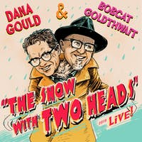 Bobcat Goldthwait & Dana Gould The Show With Two Heads!
