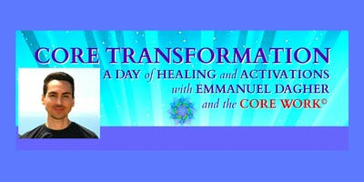 Core Transformation - A Day of Healing with Emmanuel Dagher