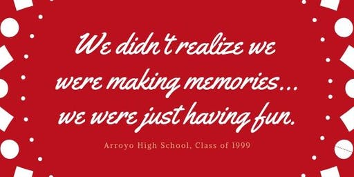 Arroyo High School C/O 1999 20 Year Class Reunion!