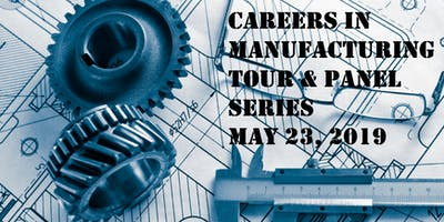 Careers in Manufacturing Tour & Panel Series