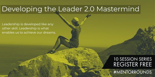 Developing the Leader 2.0 Mastermind, Mentor Rounds Series