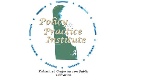 17th Annual Policy and Practice Institute: Delaware's Conference on Public Education (6/26/19)