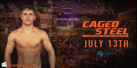 Caged Steel 23 - Fly DSA Arena - Join Team Holmes tickets