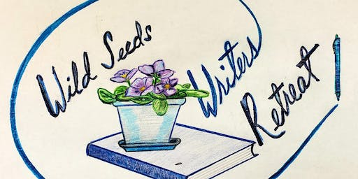 Wild Seeds Writers Retreat: ACCEPTING APPLICATIONS