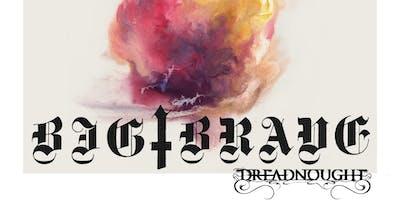 Big ‡ Brave, Dreadnought, Johnny Cremains & Cushing