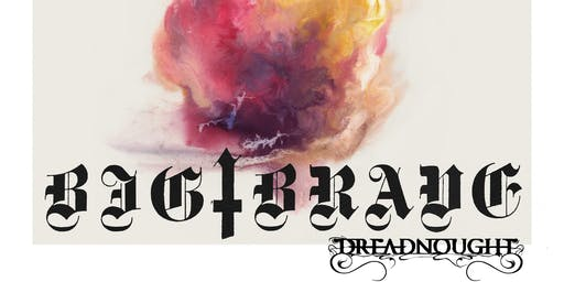 Big ‡ Brave, Dreadnought, Johnny Cremains & Cushing