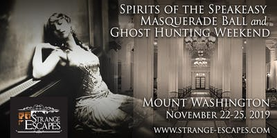 "Strange Escapes Presents ""Spirits of the Speakeasy"" Masquerade Ball and Ghost Hunting Weekend"
