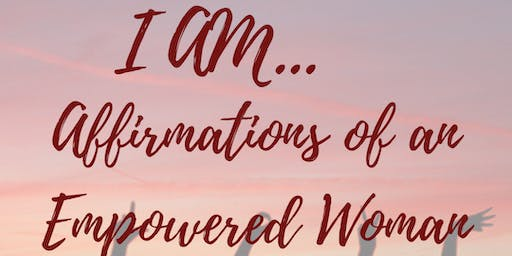 I AM...Affirmations of an Empowered Woman Conference 2020
