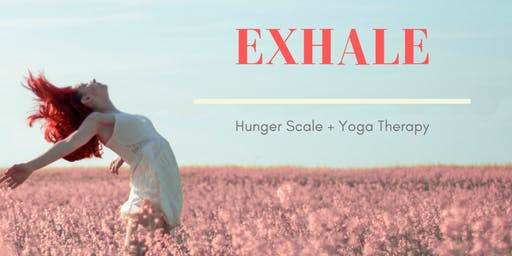 Exhale - Honouring Our Hunger Scale + Yoga Therapy