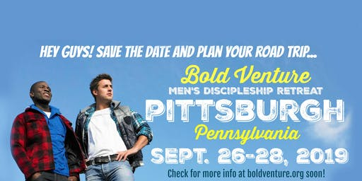 Men's Bold Venture Retreat | Pittsburgh, Pennsylvania | September 26-28, 2019