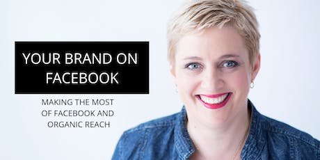 Your Brand on Facebook: Making the most of Facebook and Organic Reach tickets