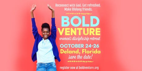 Women's Bold Venture Retreat | Deland, Florida | October 24-26, 2019 tickets