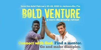 Men's Bold Venture Retreat   Jacksonville, Florida   February 20-22, 2020
