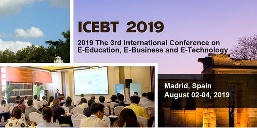 The 3rd International Conference on E-Education, E-Business and E-Technology (ICEBT 2019)