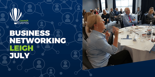 Launch Events Business Networking - Leigh - 18th July