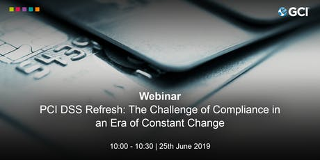WEBINAR - PCI DSS Refresh: The Challenge of Compliance in an Era of Constant Change  tickets