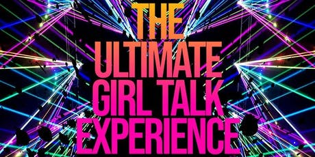 The Ultimate Girl Talk Experience  tickets