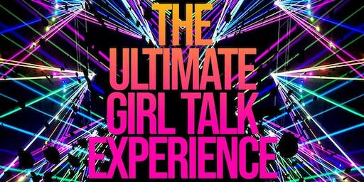 The Ultimate Girl Talk Experience