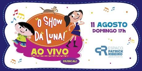 O Show da Luna ingressos