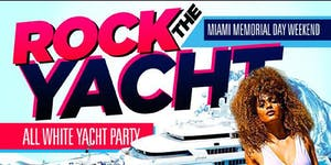 ROCK THE YACHT 2019 MIAMI MEMORIAL DAY WEEKEND ALL...
