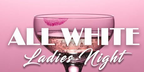 "ALL WHITE ""Ladies Night"" tickets"