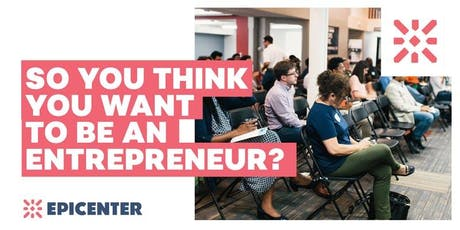 So You Think You Want to Be an Entrepreneur? tickets