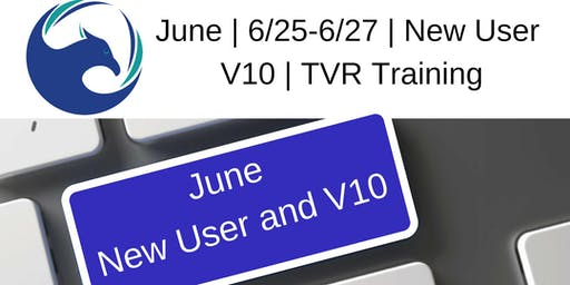 June | 6/25-6/27 | New User V10 | TVR Training