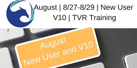 August | 8/27-8/29 | New User V10 | TVR Training tickets