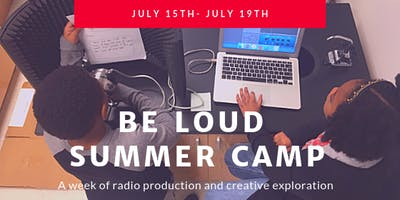 Be Loud Summer Camp (Session 2 July 15th to July 19th)